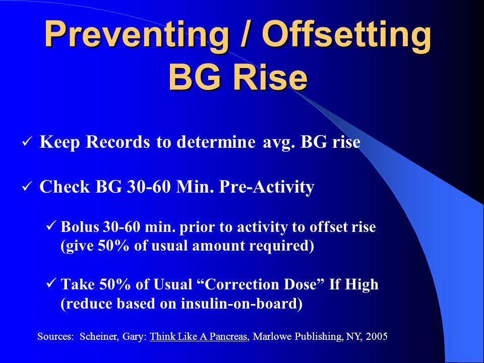 Preventing / Offsetting BG Rise Keep Records to determine avg. BG rise Check BG 30-60 Min. Pre-Activity Bolus 30-60 min. prior to activity to offset r