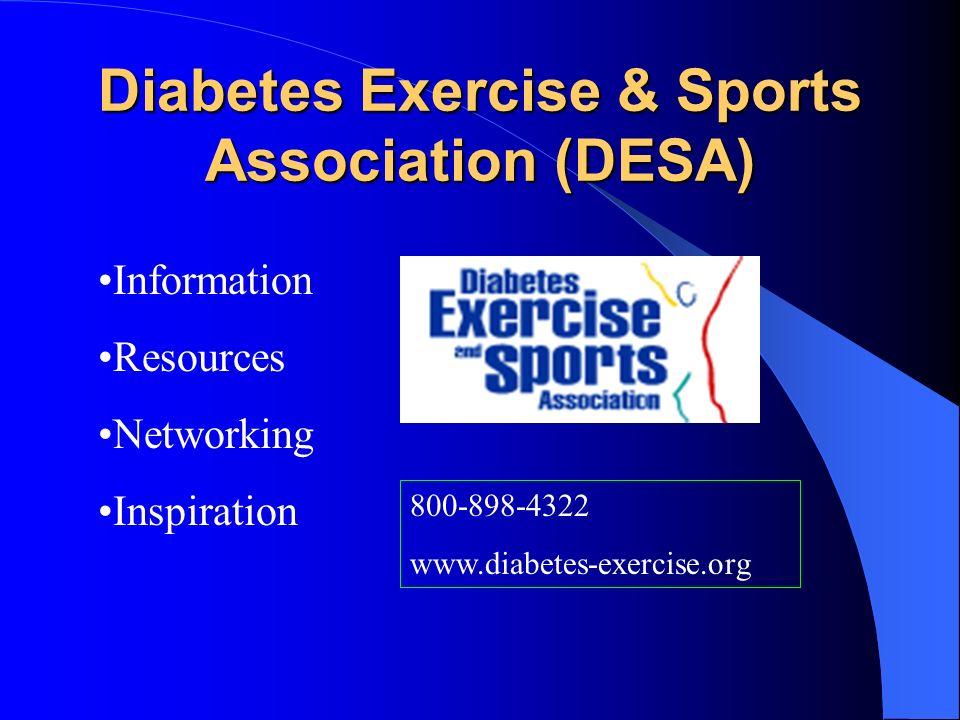 Diabetes Exercise & Sports Association (DESA) Information Resources Networking Inspiration 800-898-4322 www.diabetes-exercise.org