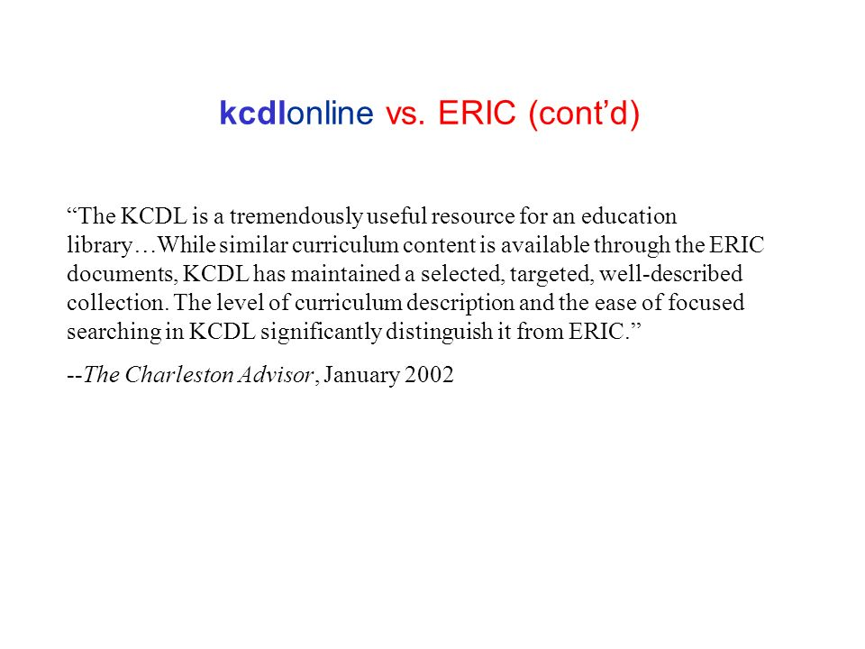 kcdlonline vs. ERIC (contd) The KCDL is a tremendously useful resource for an education library…While similar curriculum content is available through