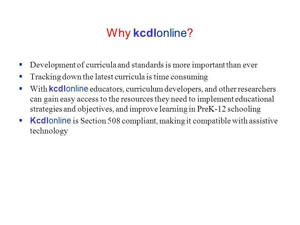 Why kcdlonline? Development of curricula and standards is more important than ever Tracking down the latest curricula is time consuming With kcdlonlin
