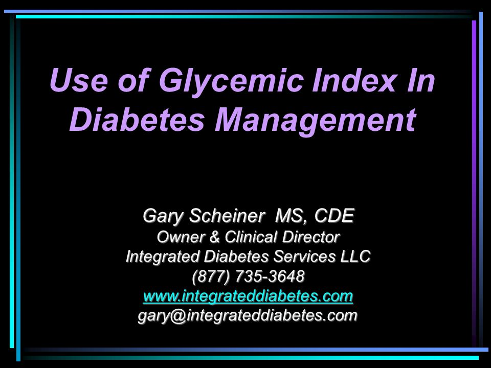 Gary Scheiner MS, CDE Owner & Clinical Director Integrated Diabetes Services LLC (877) 735-3648 www.integrateddiabetes.com gary@integrateddiabetes.com