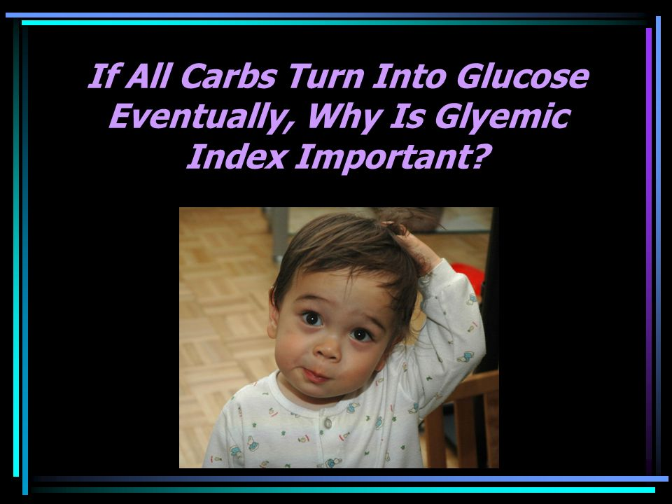 If All Carbs Turn Into Glucose Eventually, Why Is Glyemic Index Important?