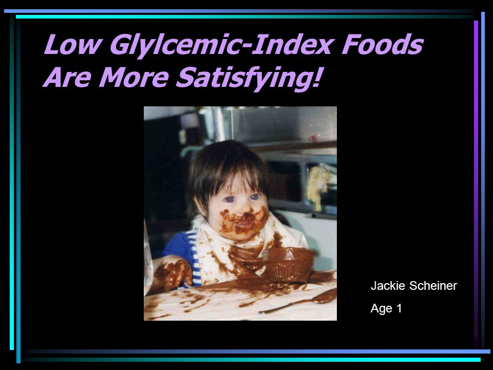 Low Glylcemic-Index Foods Are More Satisfying! Jackie Scheiner Age 1
