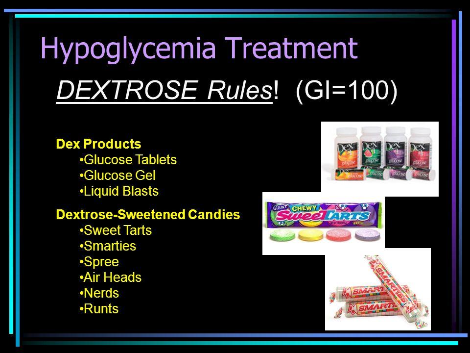 Hypoglycemia Treatment DEXTROSE Rules! (GI=100) Dex Products Glucose Tablets Glucose Gel Liquid Blasts Dextrose-Sweetened Candies Sweet Tarts Smarties