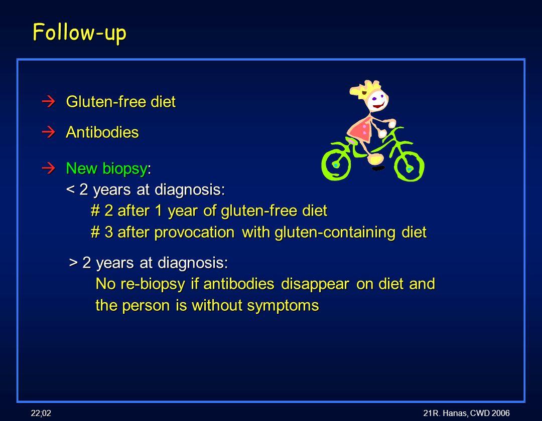 21R. Hanas, CWD 2006 22;02 Follow-up àGluten-free diet àAntibodies ALB rutiner enl. Finkel Y, Hildebrand H. Incitament 2003/2;143- 145 àNew biopsy: <