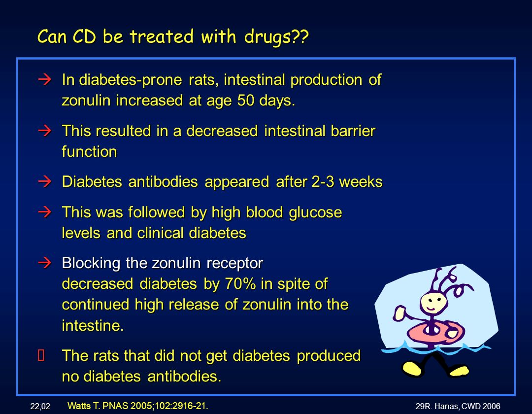 29R. Hanas, CWD 2006 22;02 Can CD be treated with drugs?? àIn diabetes-prone rats, intestinal production of zonulin increased at age 50 days. àThis re