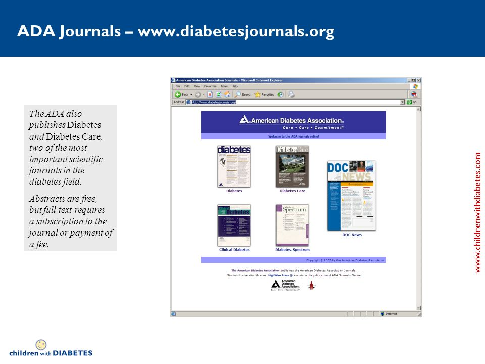 www.childrenwithdiabetes.com ADA Journals – www.diabetesjournals.org The ADA also publishes Diabetes and Diabetes Care, two of the most important scientific journals in the diabetes field.