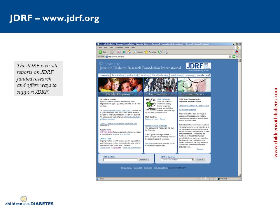 www.childrenwithdiabetes.com JDRF – www.jdrf.org The JDRF web site reports on JDRF funded research and offers ways to support JDRF.