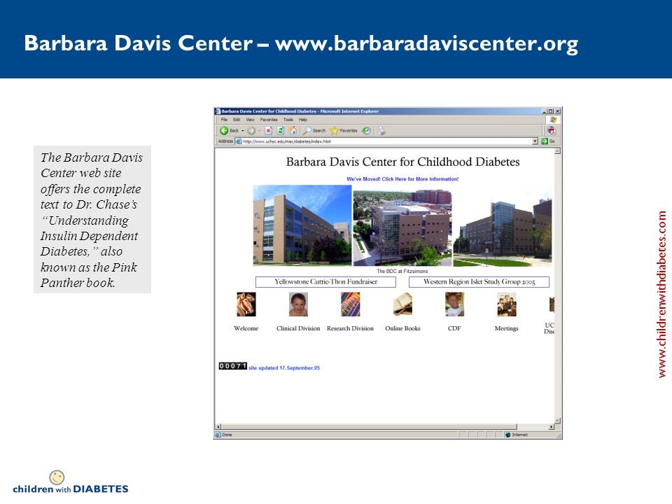 www.childrenwithdiabetes.com Barbara Davis Center – www.barbaradaviscenter.org The Barbara Davis Center web site offers the complete text to Dr.