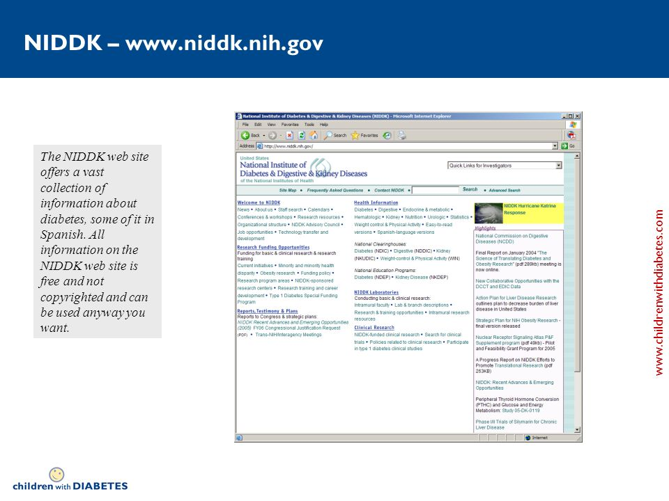 www.childrenwithdiabetes.com NIDDK – www.niddk.nih.gov The NIDDK web site offers a vast collection of information about diabetes, some of it in Spanish.