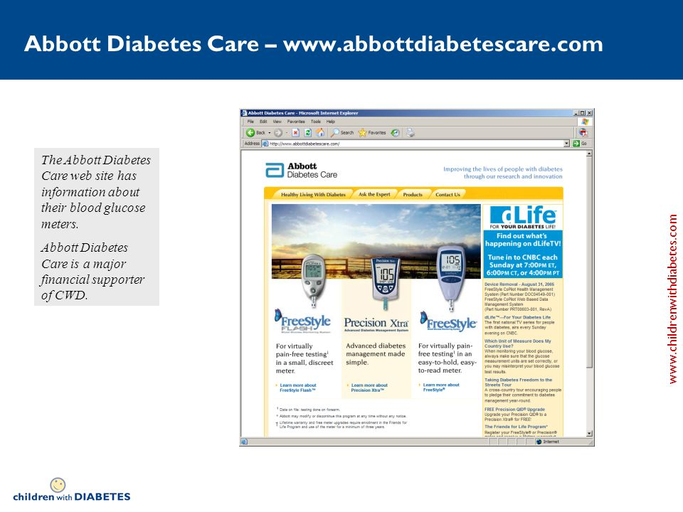 www.childrenwithdiabetes.com Abbott Diabetes Care – www.abbottdiabetescare.com The Abbott Diabetes Care web site has information about their blood glucose meters.