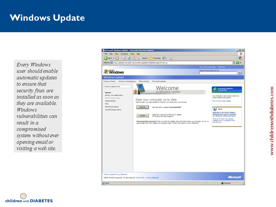 www.childrenwithdiabetes.com Windows Update Every Windows user should enable automatic updates to ensure that security fixes are installed as soon as they are available.