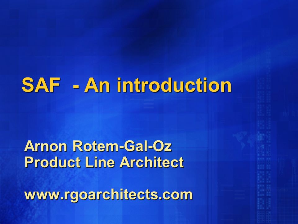 SAF - An introduction Arnon Rotem-Gal-Oz Product Line Architect www.rgoarchitects.com