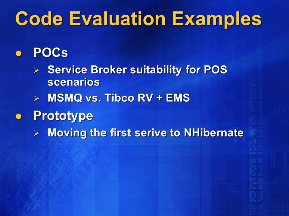 Code Evaluation Examples POCs POCs Service Broker suitability for POS scenarios Service Broker suitability for POS scenarios MSMQ vs.