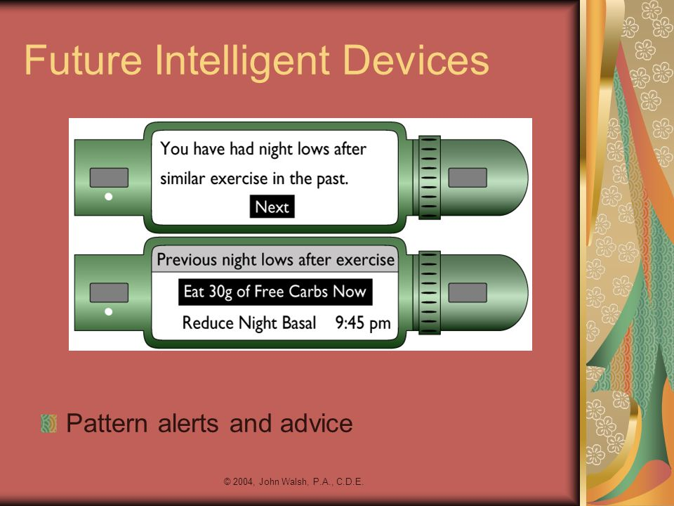© 2004, John Walsh, P.A., C.D.E. Future Intelligent Devices Pattern alerts and advice