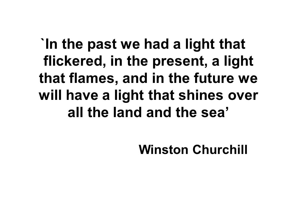 `In the past we had a light that flickered, in the present, a light that flames, and in the future we will have a light that shines over all the land