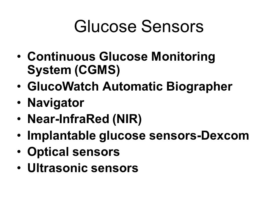 Glucose Sensors Continuous Glucose Monitoring System (CGMS) GlucoWatch Automatic Biographer Navigator Near-InfraRed (NIR) Implantable glucose sensors-