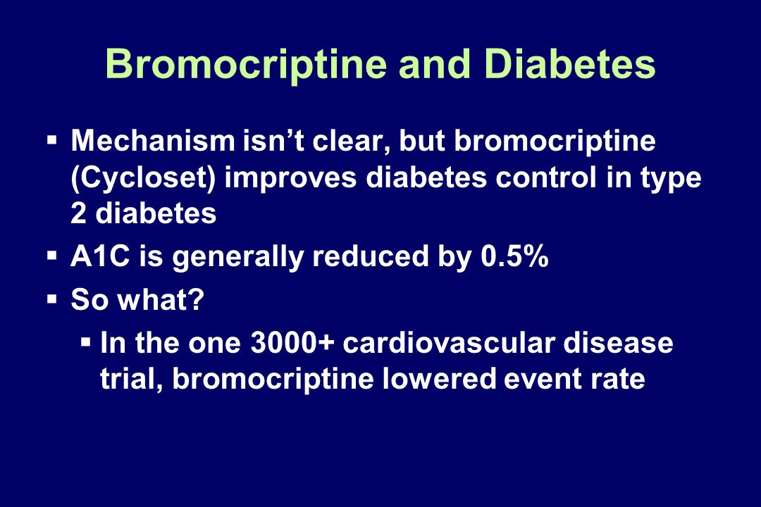 Bromocriptine and Diabetes Mechanism isnt clear, but bromocriptine (Cycloset) improves diabetes control in type 2 diabetes A1C is generally reduced by