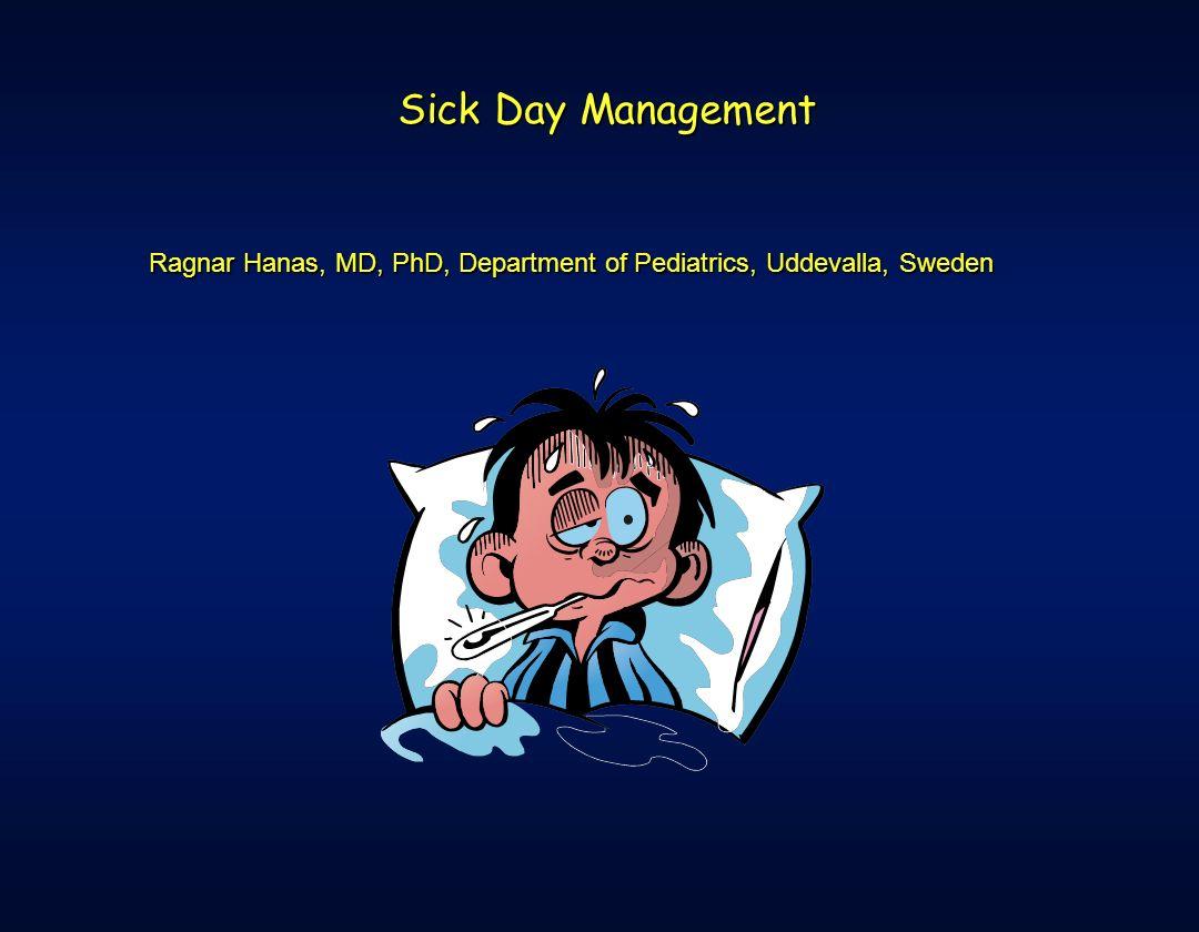 Sick Day Management Ragnar Hanas, MD, PhD, Department of Pediatrics, Uddevalla, Sweden