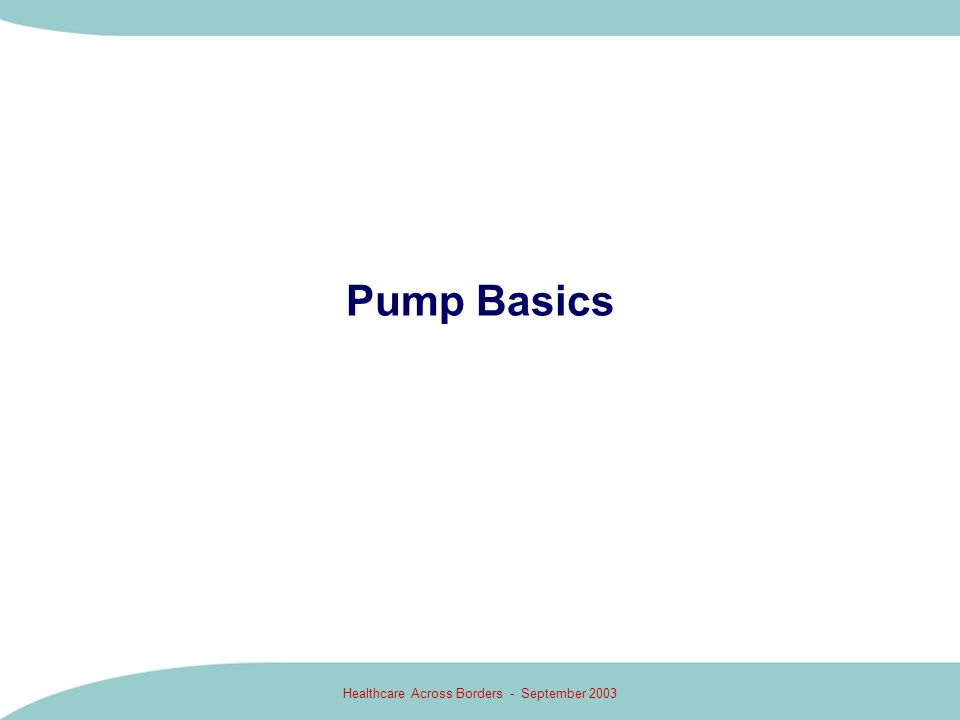 Healthcare Across Borders - September 2003 Pump Basics