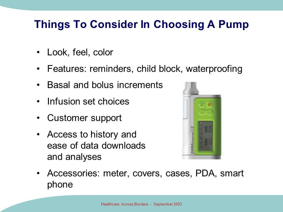 Healthcare Across Borders - September 2003 Things To Consider In Choosing A Pump Look, feel, color Features: reminders, child block, waterproofing Bas