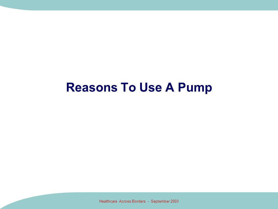 Healthcare Across Borders - September 2003 Reasons To Use A Pump