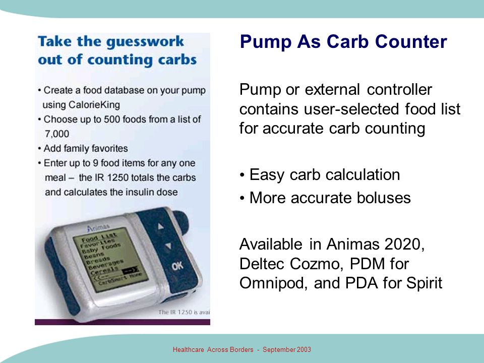 Healthcare Across Borders - September 2003 Pump As Carb Counter Pump or external controller contains user-selected food list for accurate carb countin