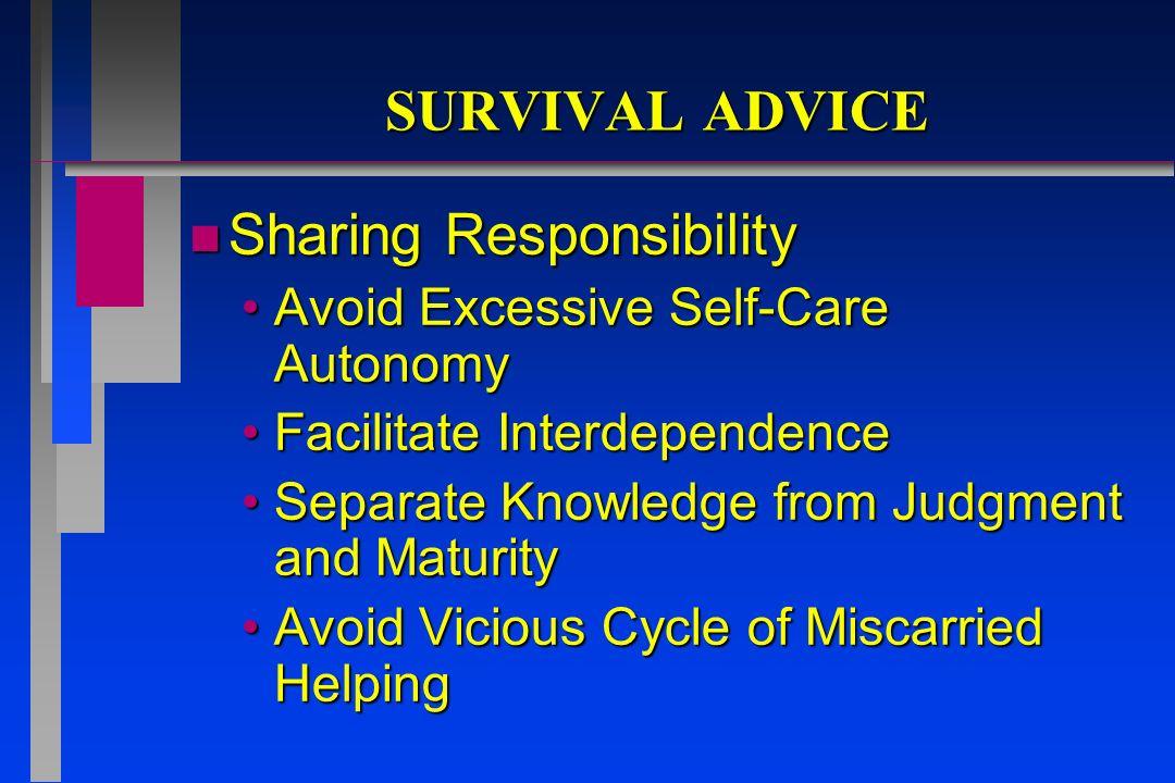 SURVIVAL ADVICE n Sharing Responsibility Avoid Excessive Self-Care AutonomyAvoid Excessive Self-Care Autonomy Facilitate InterdependenceFacilitate Int