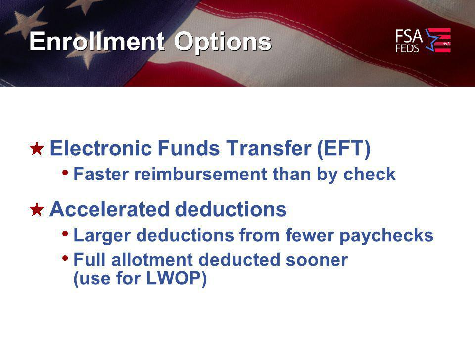 Enrollment Options Electronic Funds Transfer (EFT) Faster reimbursement than by check Accelerated deductions Larger deductions from fewer paychecks Full allotment deducted sooner (use for LWOP)