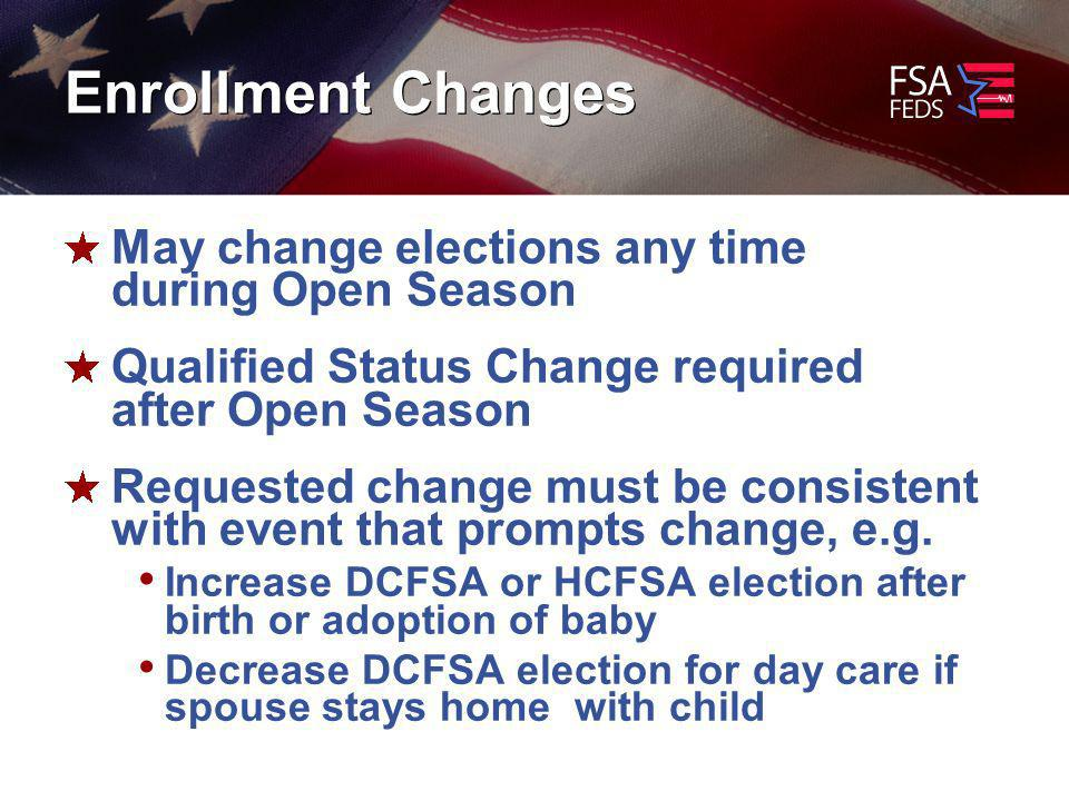 Enrollment Changes May change elections any time during Open Season Qualified Status Change required after Open Season Requested change must be consistent with event that prompts change, e.g.