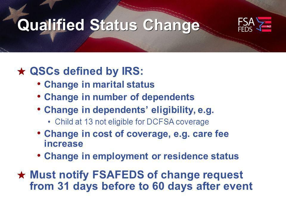 Qualified Status Change QSCs defined by IRS: Change in marital status Change in number of dependents Change in dependents eligibility, e.g.