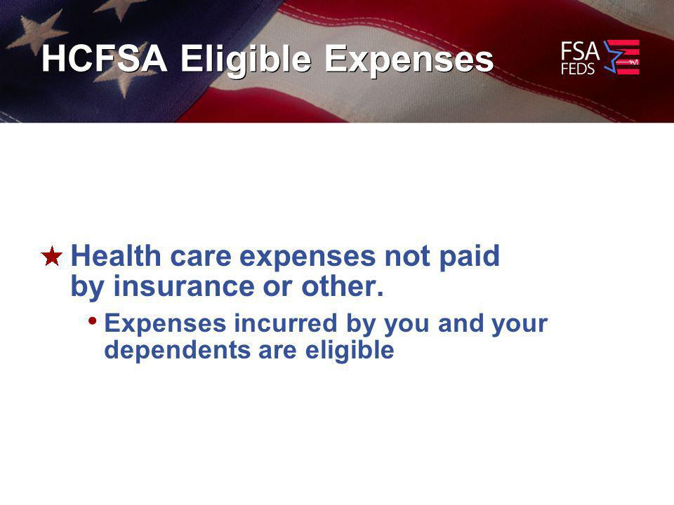 HCFSA Eligible Expenses Health care expenses not paid by insurance or other.