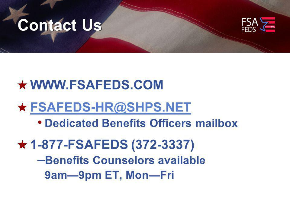 Contact Us WWW.FSAFEDS.COM FSAFEDS-HR@SHPS.NET Dedicated Benefits Officers mailbox 1-877-FSAFEDS (372-3337) – Benefits Counselors available 9am9pm ET, MonFri