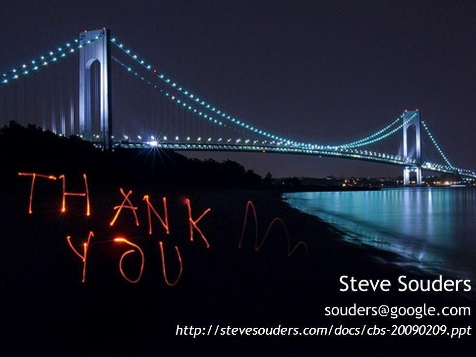 Steve Souders souders@google.com http://stevesouders.com/docs/cbs-20090209.ppt