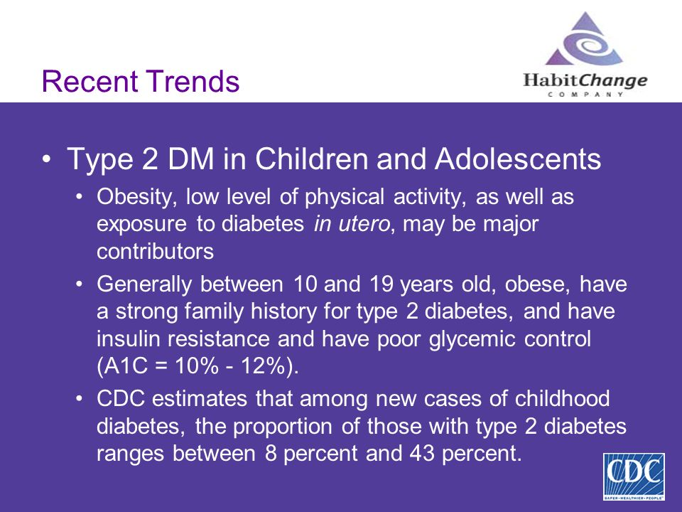 Recent Trends Type 2 DM in Children and Adolescents Obesity, low level of physical activity, as well as exposure to diabetes in utero, may be major co
