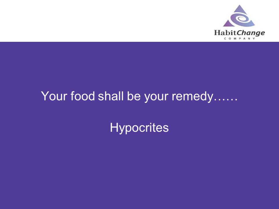 Your food shall be your remedy…… Hypocrites