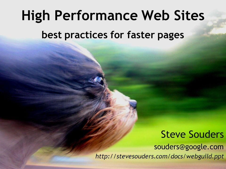 High Performance Web Sites best practices for faster pages Steve Souders souders@google.com http://stevesouders.com/docs/webguild.ppt