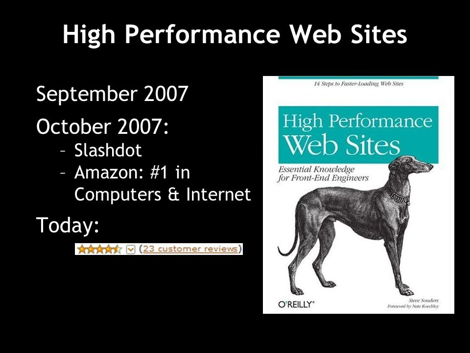 High Performance Web Sites September 2007 October 2007: –Slashdot –Amazon: #1 in Computers & Internet Today: