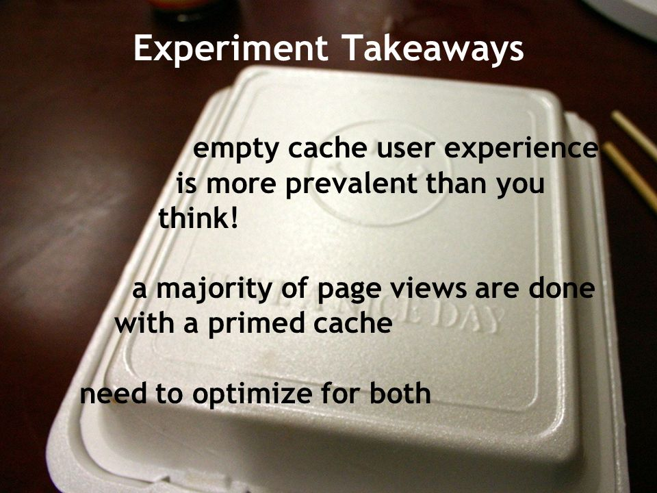 Experiment Takeaways empty cache user experience is more prevalent than you think.