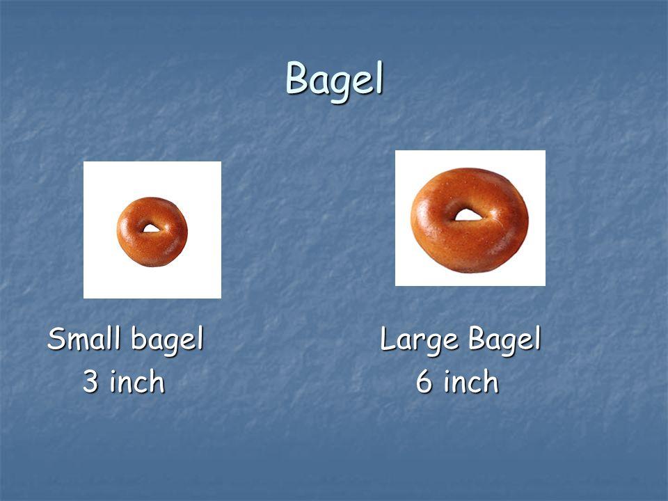 Bagel Small bagelLarge Bagel 3 inch 6 inch 3 inch 6 inch