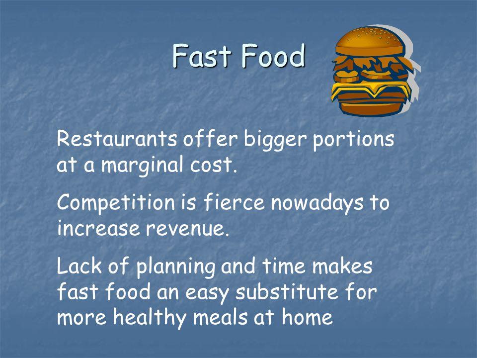 Fast Food Restaurants offer bigger portions at a marginal cost.