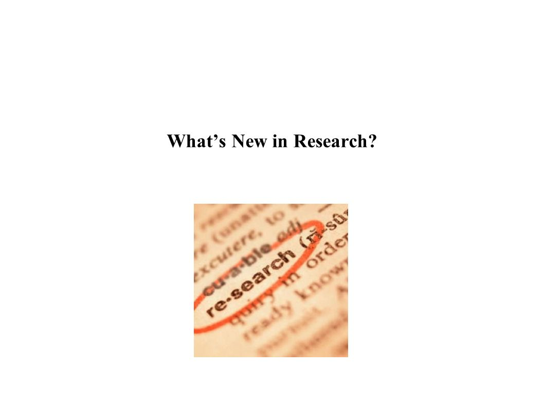 Whats New in Research?
