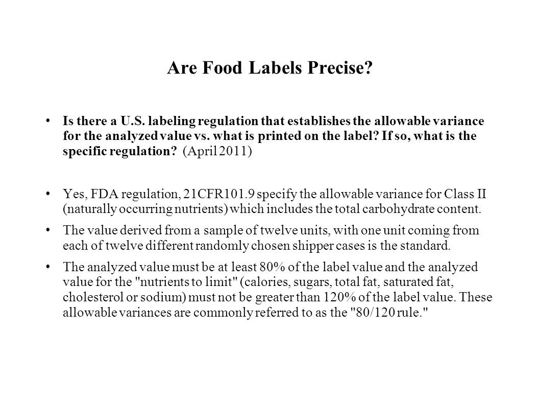 Are Food Labels Precise? Is there a U.S. labeling regulation that establishes the allowable variance for the analyzed value vs. what is printed on the