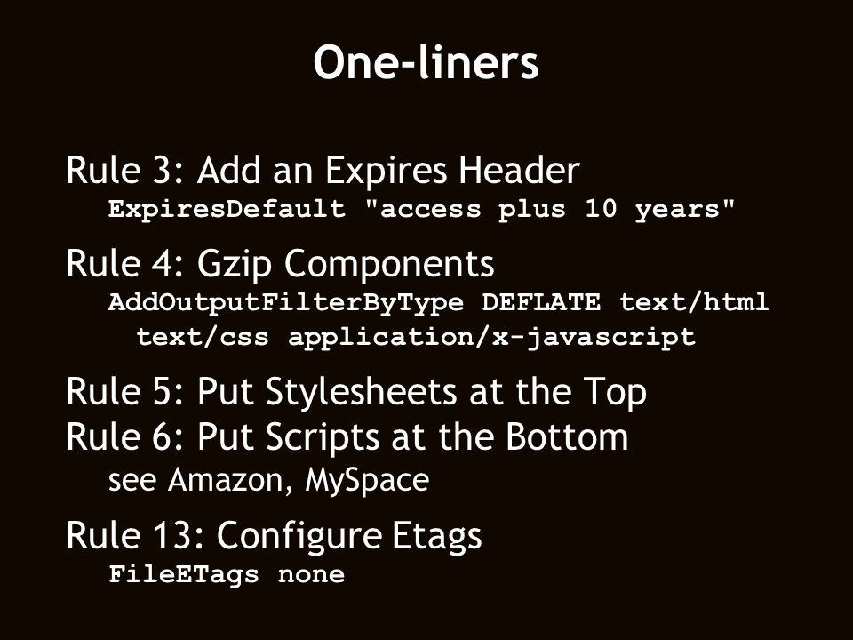 One-liners Rule 3: Add an Expires Header ExpiresDefault