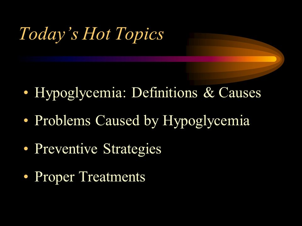Hypoglycemia: Definitions Mild: Adrenergic (BG<70) (<4mmol/l) Moderate: Cognitive (BG<50) (<3mmol/l) Severe: Unconscious (BG ???)