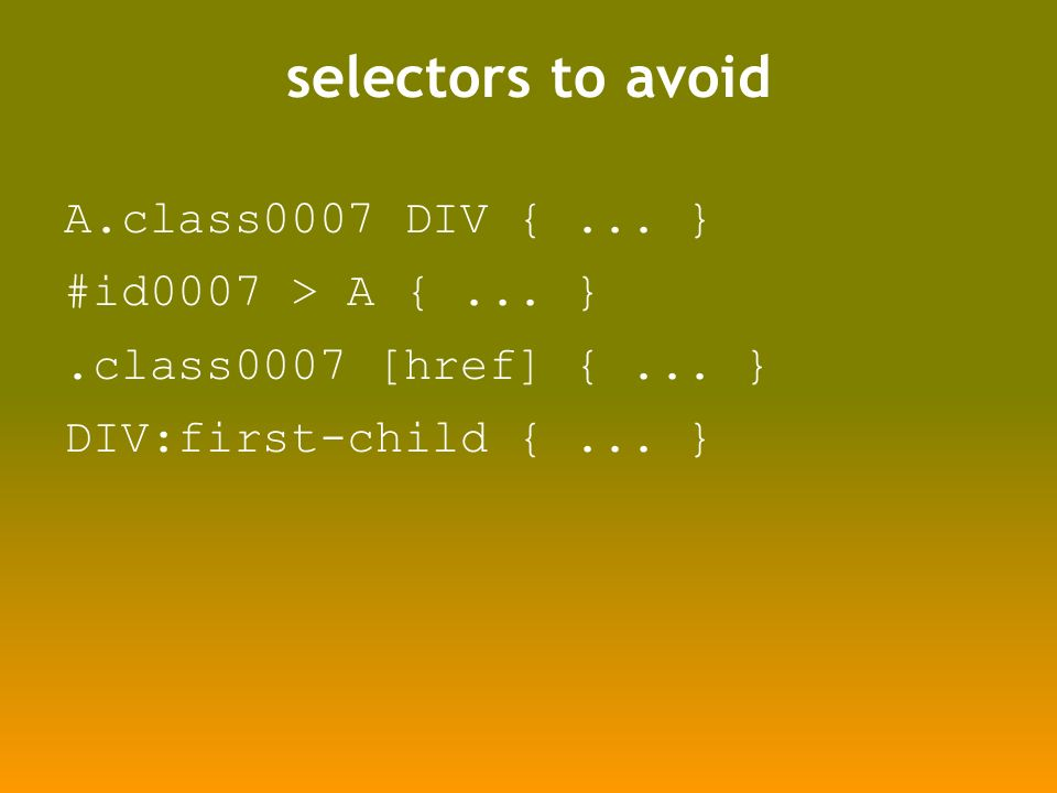 selectors to avoid A.class0007 DIV {... } #id0007 > A {... }.class0007 [href] {... } DIV:first-child {... }