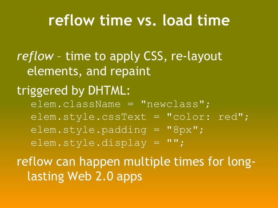 reflow time vs. load time reflow – time to apply CSS, re-layout elements, and repaint triggered by DHTML: elem.className =