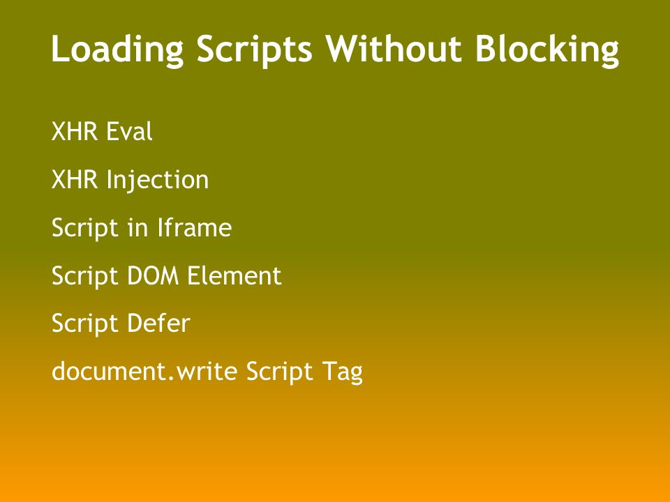 Loading Scripts Without Blocking XHR Eval XHR Injection Script in Iframe Script DOM Element Script Defer document.write Script Tag