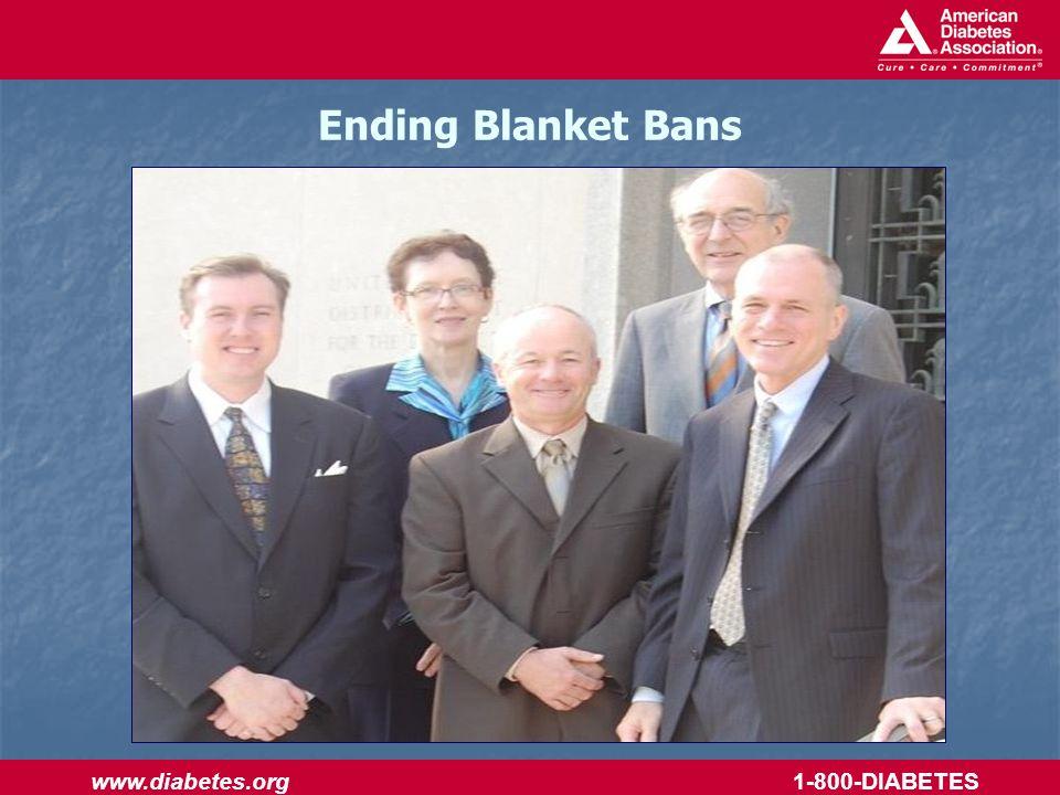www.diabetes.org 1-800-DIABETES Ending Blanket Bans