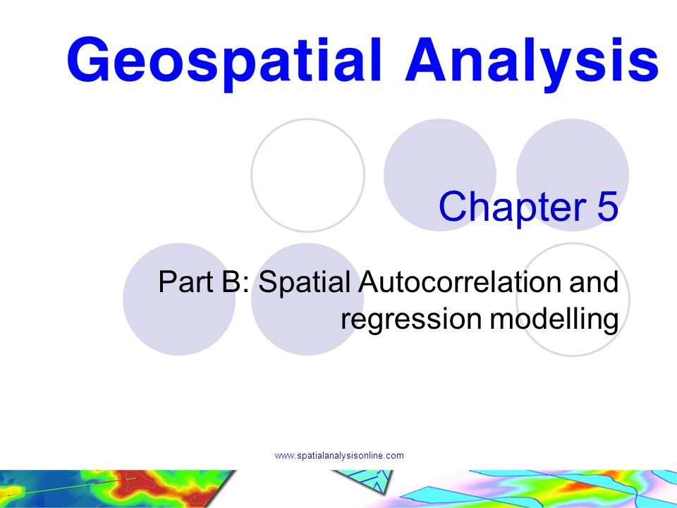 www.spatialanalysisonline.com Chapter 5 Part B: Spatial Autocorrelation and regression modelling